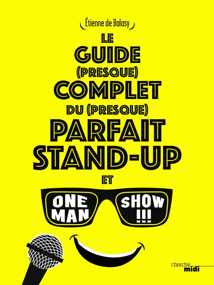 LE GUIDE COMPLET DU PARFAIT STAND-UP